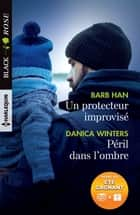 Un protecteur improvisé - Péril dans l'ombre ebook by Barb Han, Danica Winters