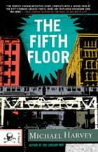 The Fifth Floor - A Michael Kelley Novel ebook by Michael Harvey