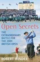 Open Secrets - The Extraordinary Battle for the 2009 Open ebook by Robert Winder