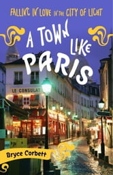 A Town Like Paris - Falling in Love in the City of Light ebook by Bryce Corbett