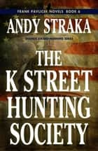 The K Street Hunting Society ebook by Andy Straka