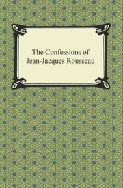 The Confessions of Jean-Jacques Rousseau ebook by Jean-Jacques Rousseau