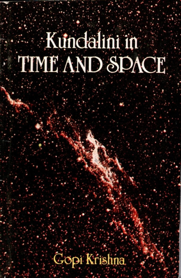 Kundalini in Time and Space ebook by Gopi Krishna
