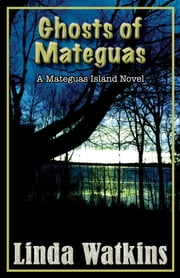 Ghosts of Mateguas - A Mateguas Island Novel ebook by Linda Watkins