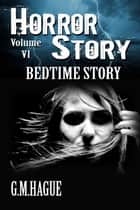 Bedtime Story - Horror Story Volume 6 ebook by G.M.Hague