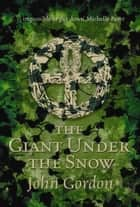 The Giant Under The Snow ebook by John Gordon, Garry Blythe