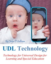 UDL Technology 1.42 - Technology for Universal Design for Learning and Special Education ebook by John F. O'Sullivan