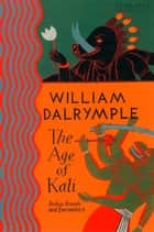 The Age of Kali: Travels and Encounters in India (Text Only) ebook door William Dalrymple