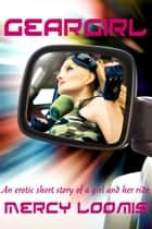 Geargirl: An Erotic Short Story ebook by Mercy Loomis
