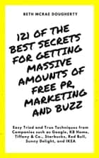 121 of the Best Secrets for Getting Massive Amounts of Free PR, Marketing and Buzz ebook by Beth McRae Dougherty