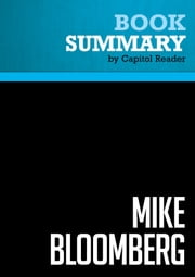 Summary of Mike Bloomberg: Money, Power, Politics - Joyce Purnick ebook by Capitol Reader
