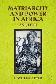 Matriarchy and Power in Africa - Aneji Eko ebook by D. Iyam
