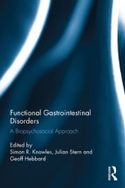 Functional Gastrointestinal Disorders - A biopsychosocial approach ebook by Simon R. Knowles, Julian Stern, Geoff Hebbard