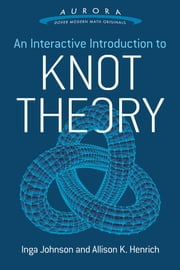 An Interactive Introduction to Knot Theory ebook by Inga Johnson,Allison K. Henrich