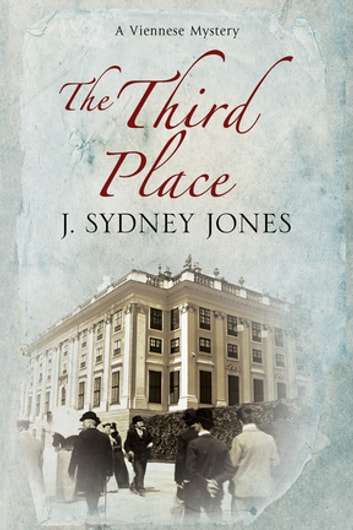 Third Place, The - A Viennese Historical Mystery ebook by J, Sydney Jones