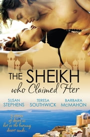 The Sheikh Who Claimed Her - 3 Book Box Set ebook by Susan Stephens,Teresa Southwick,Barbara McMahon