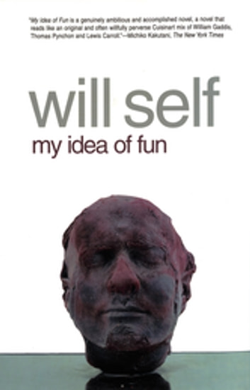 My Idea of Fun - A Novel ebook by Will Self