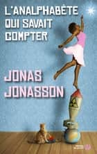 L'analphabète qui savait compter ebook by Carine BRUY, Jonas JONASSON