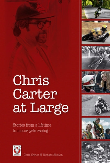 Chris Carter at Large - Stories from a lifetime in motorcycle racing ebook by Chris Carter,Richard Skelton