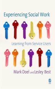 Experiencing Social Work - Learning from Service Users ebook by Professor Mark Doel,Lesley Best