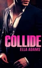 COLLIDE - Bad Boy Billionaires ebook by Ella Adams