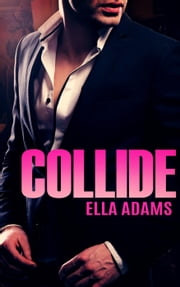 COLLIDE - The Complete Series - Bad Boy Billionaires ebook by Ella Adams