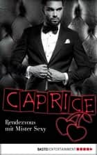 Rendezvous mit Mister Sexy - Caprice - Erotikserie ebook by Jaden Tanner
