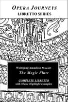 Mozart's The Magic Flute - Opera Journeys Libretto Series ebook by Burton D. Fisher