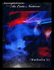 Incompleteness: An Erotic Nocturne ebook by Nathalia Li