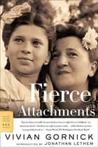 Fierce Attachments ebook by Vivian Gornick,Jonathan Lethem