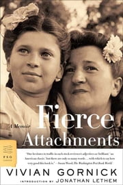 Fierce Attachments - A Memoir ebook by Vivian Gornick,Jonathan Lethem