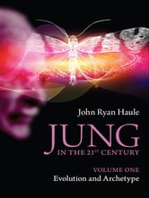 Jung in the 21st Century Volume One - Evolution and Archetype ebook by John Ryan Haule