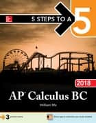 5 Steps to a 5: AP Calculus BC 2018 ebook by William Ma