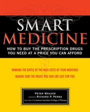 Smart Medicine - How to Buy the Prescription Drugs You Need at a Price You Can Afford ebook by Peter Weaver,Richard Penna