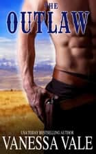 The Outlaw ebook by Vanessa Vale