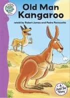 Tadpoles Tales: Just So Stories - Old Man Kangaroo - Tadpoles Tales: Just So Stories ebook by Robert James, Pedro Penizzotto
