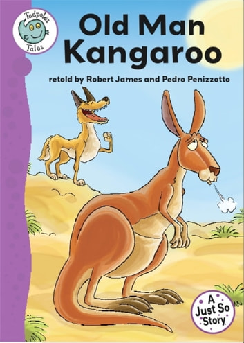 Tadpoles Tales: Just So Stories - Old Man Kangaroo - Tadpoles Tales: Just So Stories ebook by Robert James