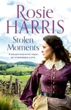 Stolen Moments - A heartwarming saga of forbidden love ebook by Rosie Harris