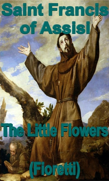 The Little Flowers (fioretti) ebook by Saint Francis of Assisi