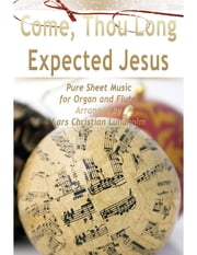 Come, Thou Long Expected Jesus Pure Sheet Music for Organ and Flute, Arranged by Lars Christian Lundholm ebook by Lars Christian Lundholm