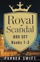 Royal Scandal Box Set Books 1-3 eBook by Parker Swift