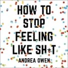 How to Stop Feeling Like Sh*t - 14 habits that are holding you back from happiness オーディオブック by Andrea Owen, Andrea Owen