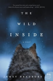 The Wild Inside - A Novel ebook by Jamey Bradbury