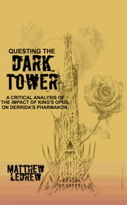 Questing the Dark Tower: A Critical Analysis of the Impact of King's Opus on Derrida's Pharmakon ebook by Matthew LeDrew