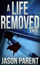 A Life Removed ebook by Jason Parent