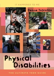 Physical Disabilities - The Ultimate Teen Guide ebook by Denise Thornton