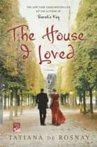 The House I Loved ebook de Tatiana de Rosnay