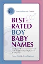 Best-Rated Boy Baby Names - Your Research-based Guide to the Very Best Boy Baby Names in 75 Categories ebook by Wayne Chase, Bryan Fogelman