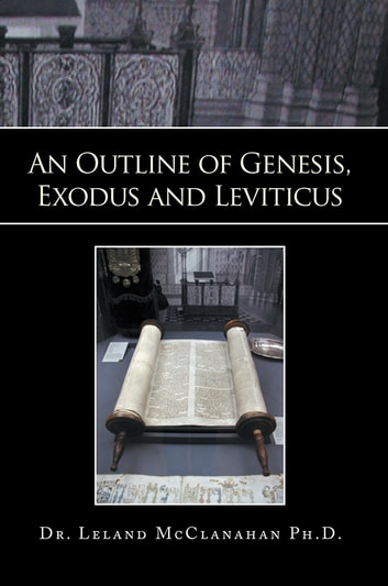 An Outline of Genesis, Exodus and Leviticus ebook by Leland McClanahan