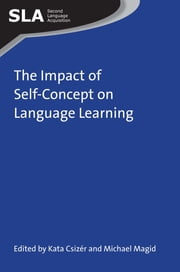 The Impact of Self-Concept on Language Learning ebook by Kata Csizér,Michael Magid